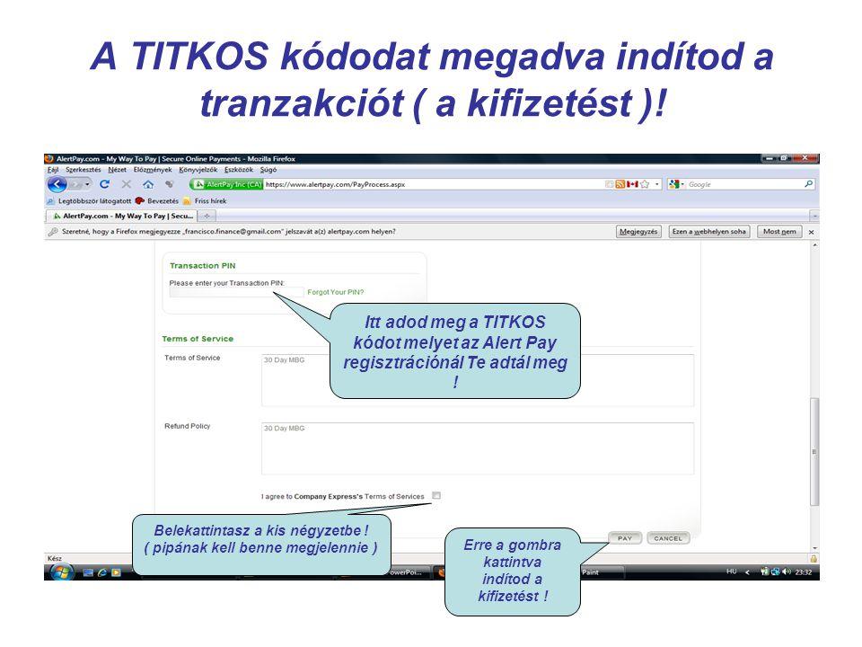 A TITKOS kódodat megadva indítod a tranzakciót ( a kifizetést )! Itt adod meg a TITKOS kódot melyet az Alert Pay regisztrációnál Te adtál meg ! Beleka