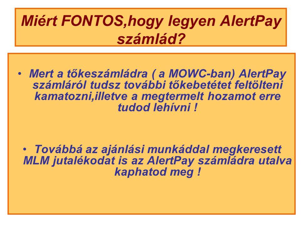 Miért FONTOS,hogy legyen AlertPay számlád? Mert a tőkeszámládra ( a MOWC-ban) AlertPay számláról tudsz további tőkebetétet feltölteni kamatozni,illetv
