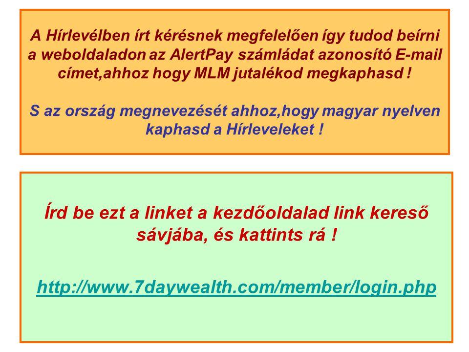 A Hírlevélben írt kérésnek megfelelően így tudod beírni a weboldaladon az AlertPay számládat azonosító E-mail címet,ahhoz hogy MLM jutalékod megkaphasd .