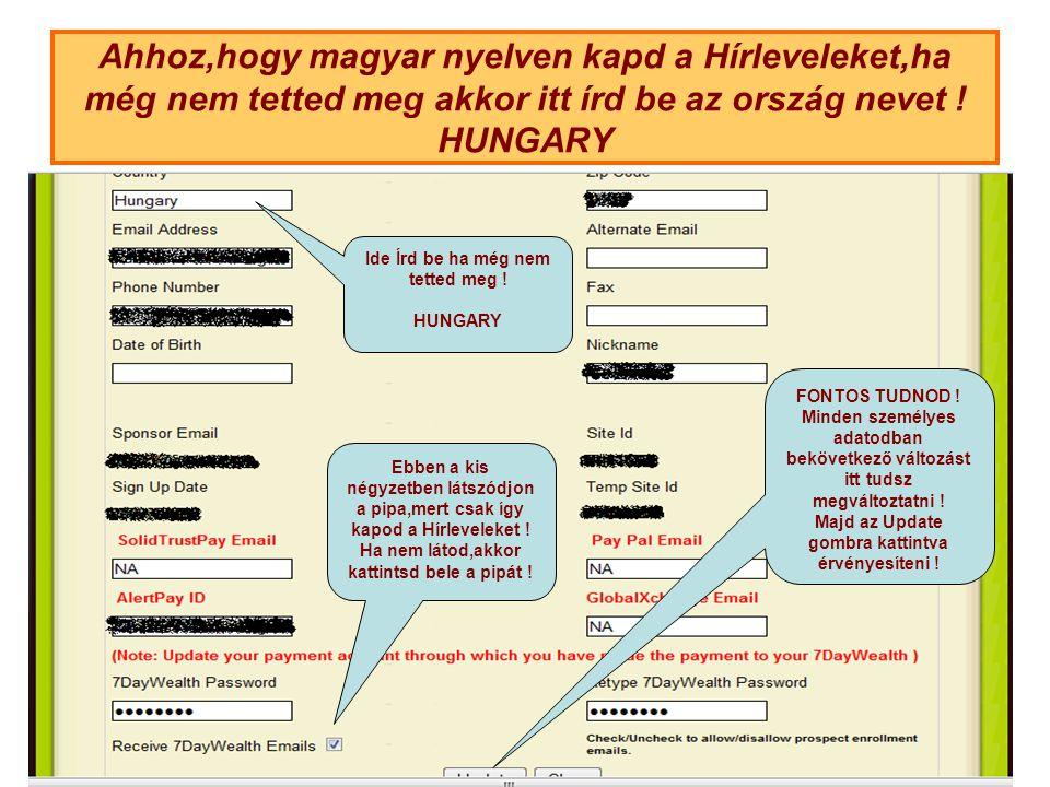 Ahhoz,hogy magyar nyelven kapd a Hírleveleket,ha még nem tetted meg akkor itt írd be az ország nevet .
