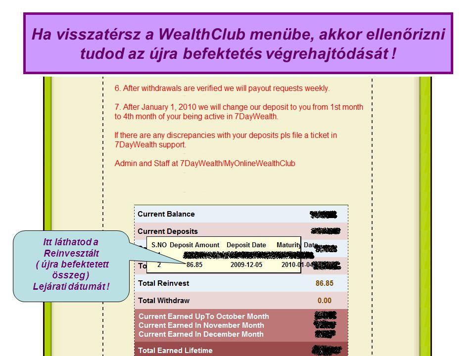 Ha visszatérsz a WealthClub menübe, akkor ellenőrizni tudod az újra befektetés végrehajtódását ! Itt láthatod a Reinvesztált ( újra befektetett összeg