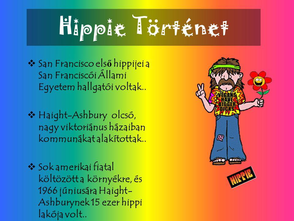 Hippie Történet SSan Francisco els ő hippijei a San Franciscói Állami Egyetem hallgatói voltak..
