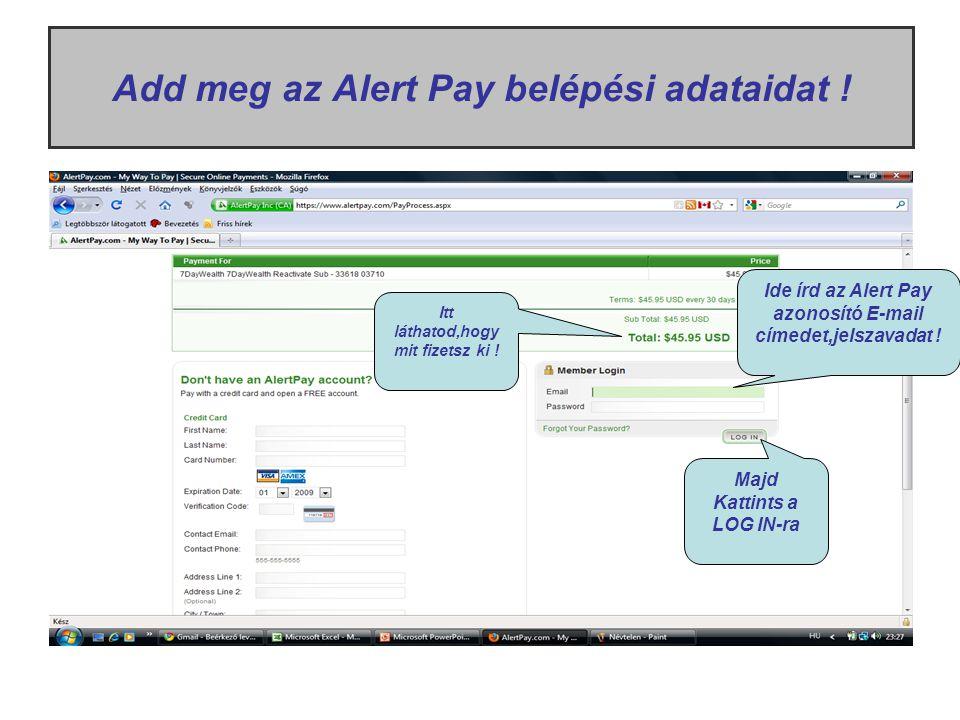 Add meg az Alert Pay belépési adataidat ! Ide írd az Alert Pay azonosító E-mail címedet,jelszavadat ! Majd Kattints a LOG IN-ra Itt láthatod,hogy mit
