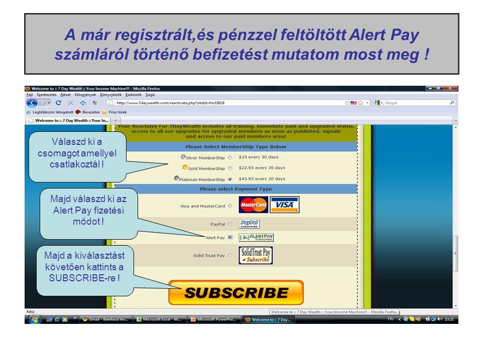 A már regisztrált,és pénzzel feltöltött Alert Pay számláról történő befizetést mutatom most meg ! Válaszd ki a csomagot amellyel csatlakoztál ! Majd v