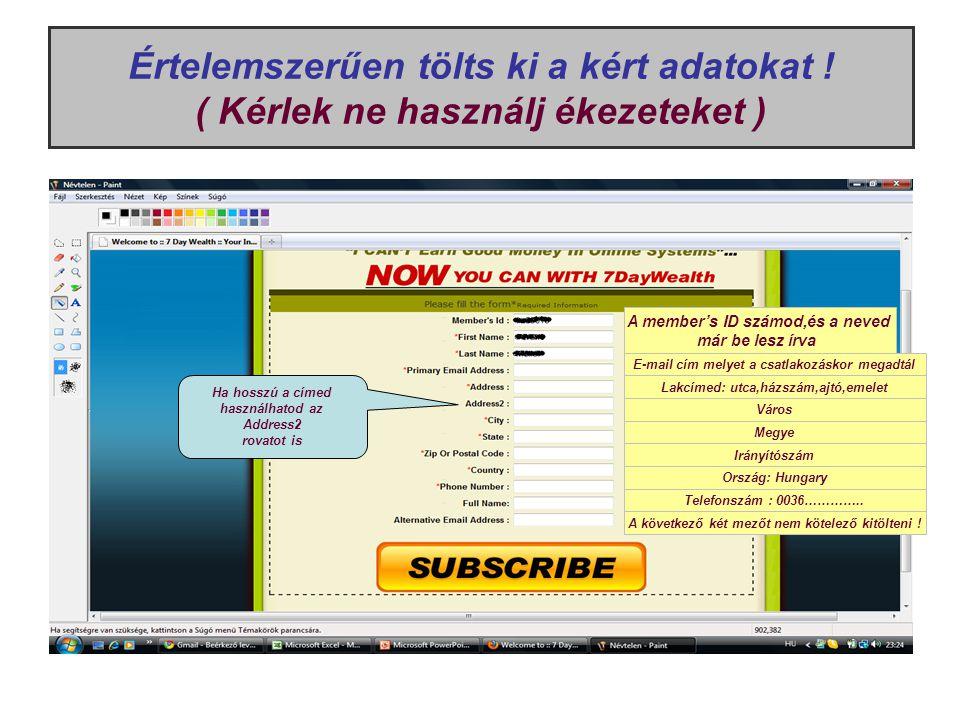 Értelemszerűen tölts ki a kért adatokat ! ( Kérlek ne használj ékezeteket ) A member's ID számod,és a neved már be lesz írva E-mail cím melyet a csatl