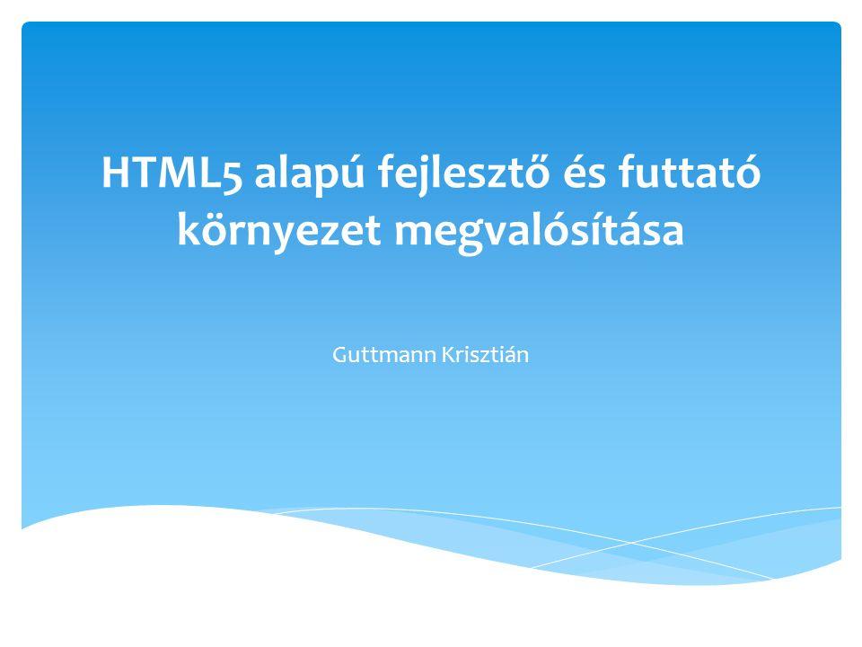 HTML5 alapú fejlesztő és futtató környezet megvalósítása Guttmann Krisztián