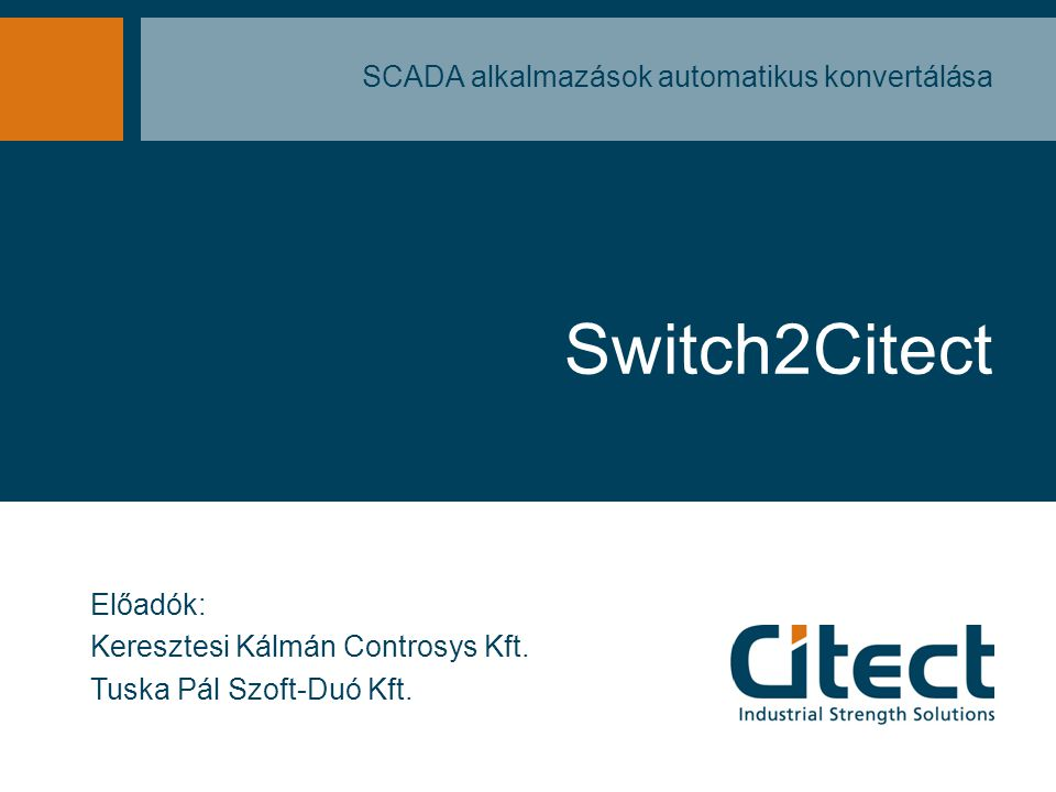 Industrial Strength Solutions A jelenleg konvertálható rendszerek A Switch2Citect jelenleg felkészítve: Intellution - Fix32 and iFix Wonderware - InTouch USData (Technomatix/UGS) – FactoryLink A konverterek száma a jövőben nő Rockwell-RSView