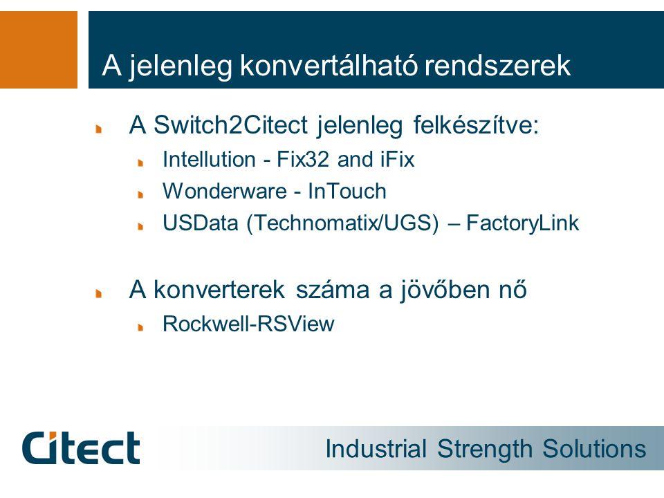 Industrial Strength Solutions A jelenleg konvertálható rendszerek A Switch2Citect jelenleg felkészítve: Intellution - Fix32 and iFix Wonderware - InTo