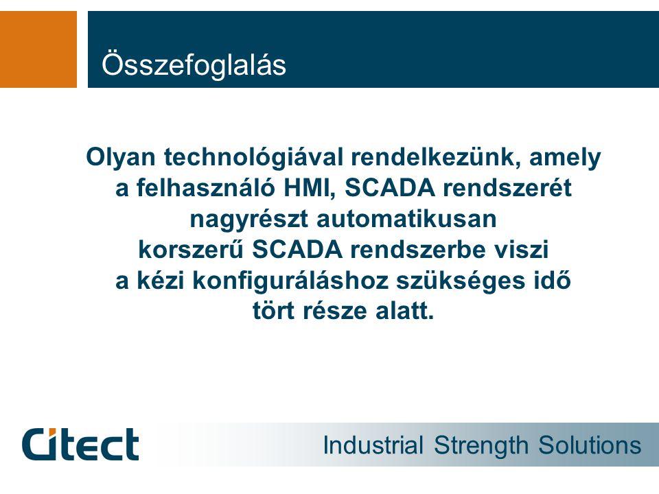 Industrial Strength Solutions Összefoglalás Olyan technológiával rendelkezünk, amely a felhasználó HMI, SCADA rendszerét nagyrészt automatikusan korsz