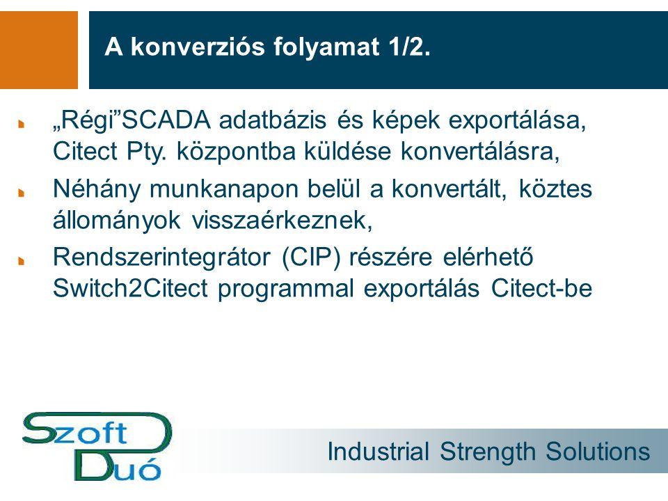 """Industrial Strength Solutions A konverziós folyamat 1/2. """"Régi""""SCADA adatbázis és képek exportálása, Citect Pty. központba küldése konvertálásra, Néhá"""