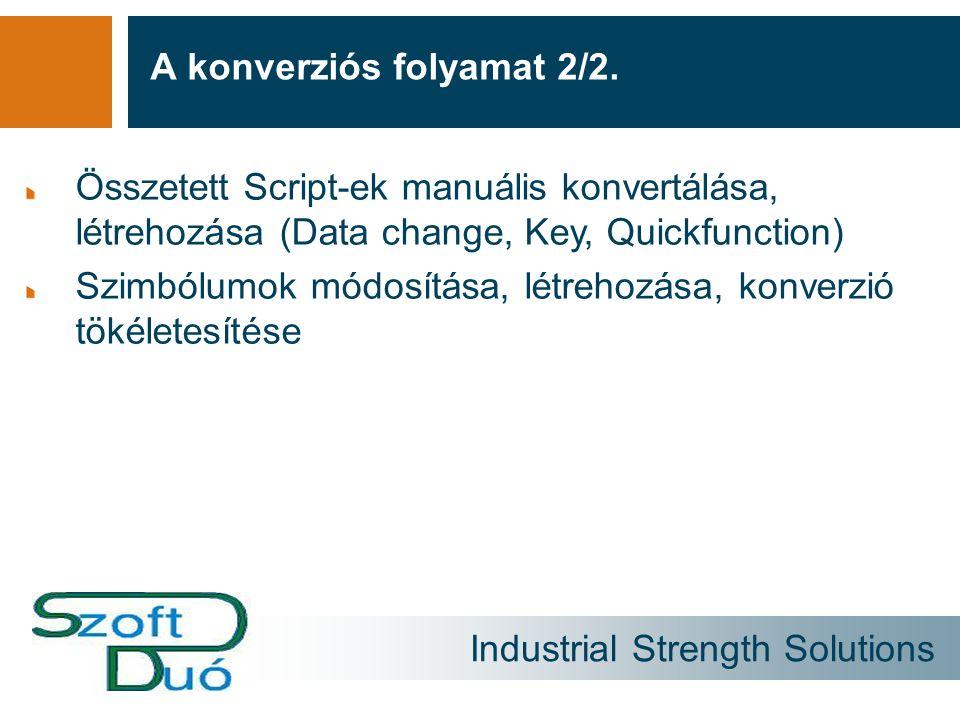 Industrial Strength Solutions A konverziós folyamat 2/2. Összetett Script-ek manuális konvertálása, létrehozása (Data change, Key, Quickfunction) Szim