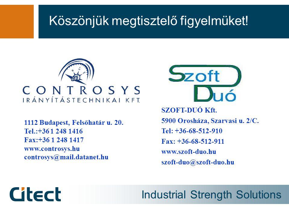 Industrial Strength Solutions Köszönjük megtisztelő figyelmüket! SZOFT-DUÓ Kft. 5900 Orosháza, Szarvasi u. 2/C. Tel: +36-68-512-910 Fax: +36-68-512-91