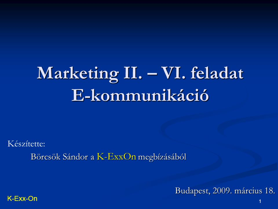 1 Marketing II.– VI. feladat E-kommunikáció Budapest, 2009.