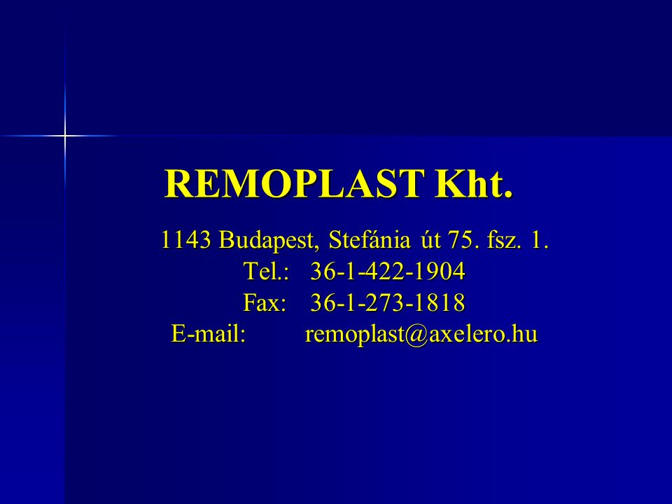 REMOPLAST Kht. 1143 Budapest, Stefánia út 75. fsz. 1. Tel.:36-1-422-1904 Fax:36-1-273-1818 E-mail:remoplast@axelero.hu