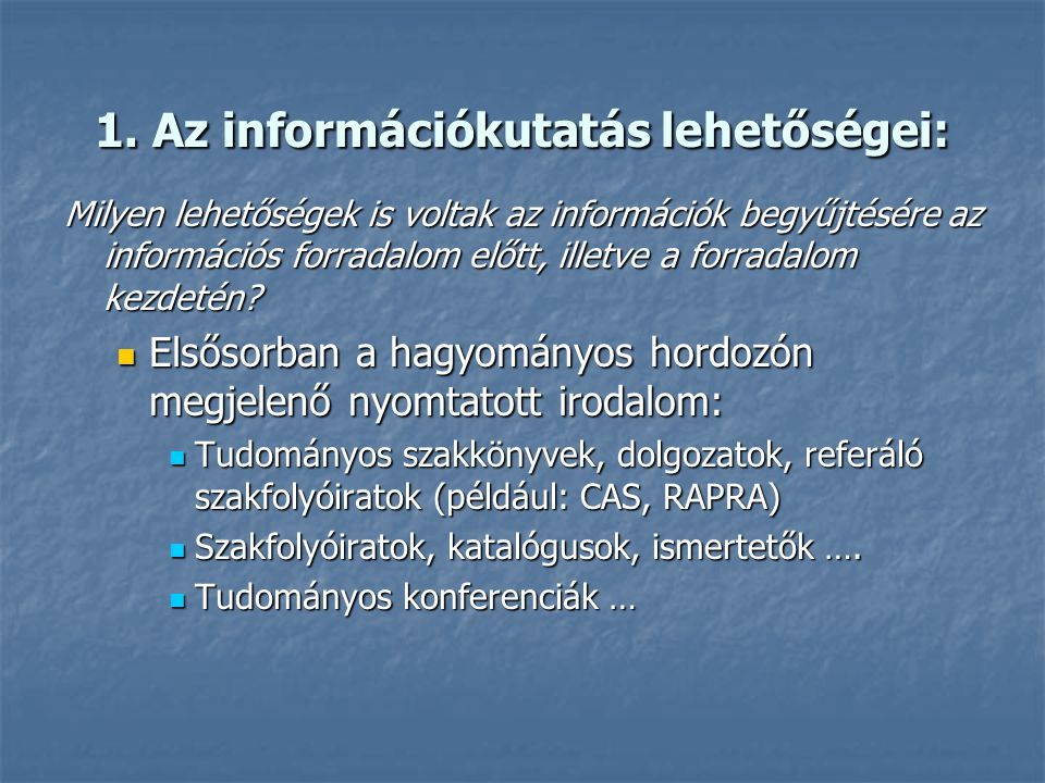 Információkutatás a műanyagiparban 1. A z információkutatás lehetőségei 2. A szükséges információ begyűjtésének leghatékonyabb módjai 3. A datbázis el