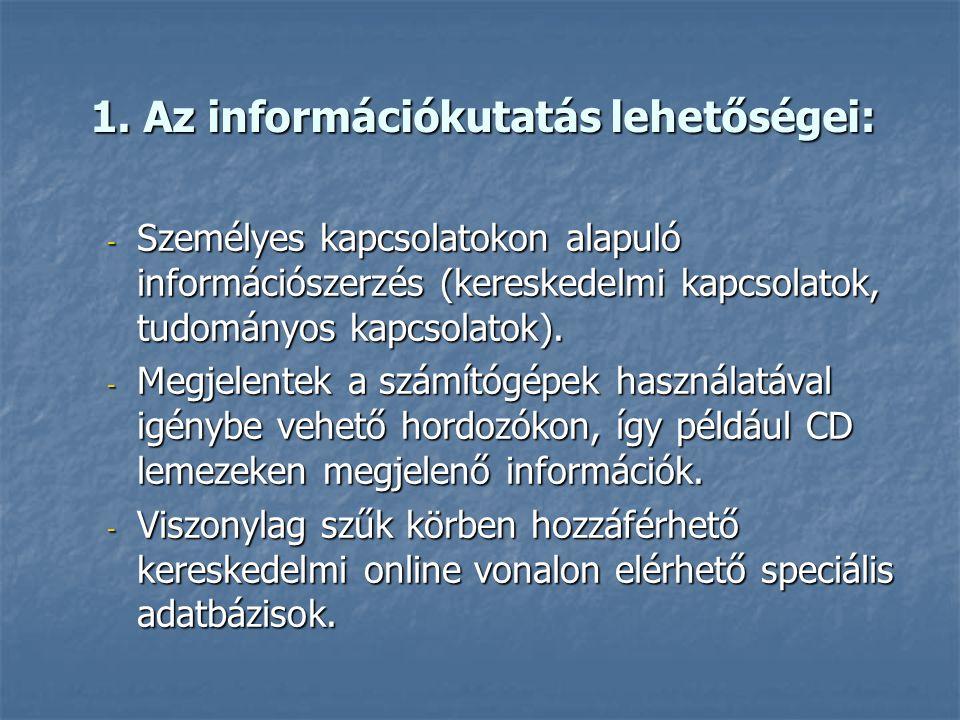 1. Az információkutatás lehetőségei: Milyen lehetőségek is voltak az információk begyűjtésére az információs forradalom előtt, illetve a forradalom ke