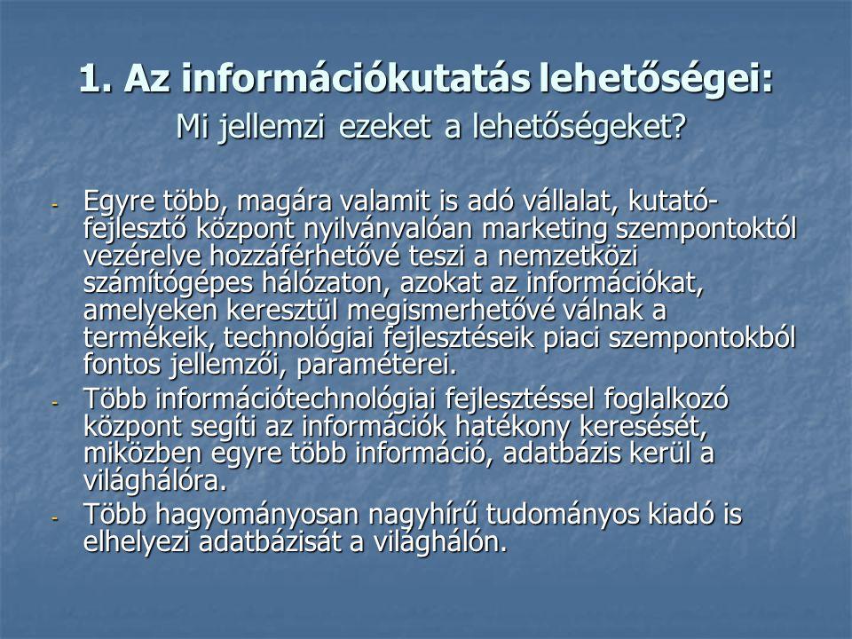 1. Az információkutatás lehetőségei: Mi jellemzi ezeket a lehetőségeket? A számítógépek rohamos terjedésével, valamint az Internet elterjedésével robb