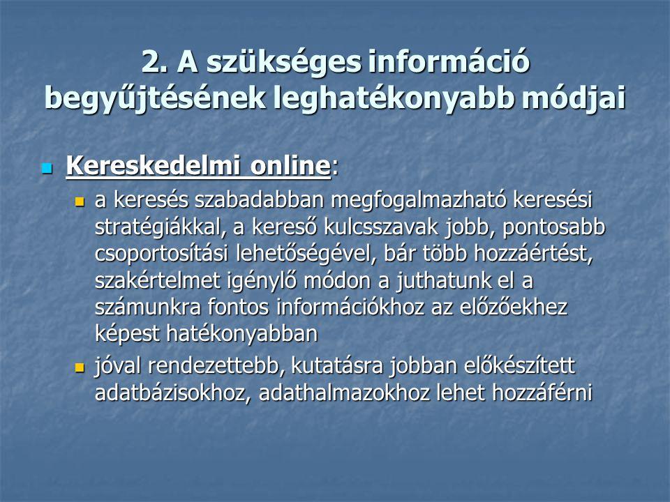 2. A szükséges információ begyűjtésének leghatékonyabb módjai Internet: Internet: széles körben szinte korlátozás nélkül hozzáférhető széles körben sz