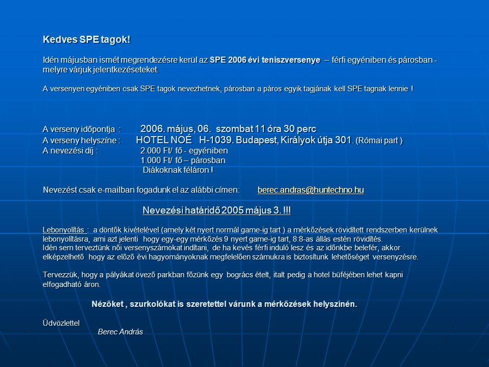 Kedves SPE tagok! Idén májusban ismét megrendezésre kerül az SPE 2006 évi teniszversenye – férfi egyéniben és párosban - melyre várjuk jelentkezésetek
