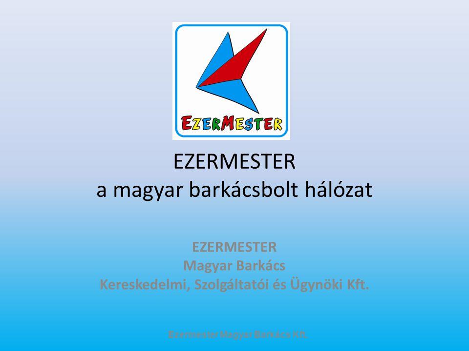 EZERMESTER a magyar barkácsbolt hálózat EZERMESTER Magyar Barkács Kereskedelmi, Szolgáltatói és Ügynöki Kft. Ezermester Magyar Barkács Kft.