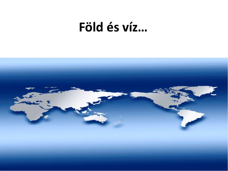 Föld és víz…