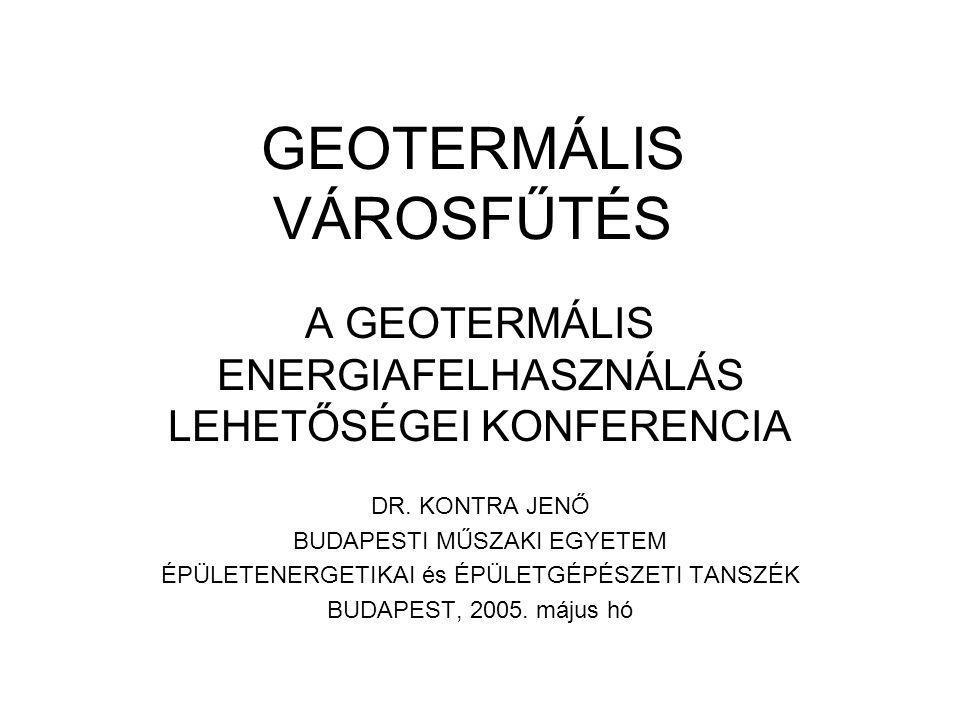 GEOTERMÁLIS VÁROSFŰTÉS A GEOTERMÁLIS ENERGIAFELHASZNÁLÁS LEHETŐSÉGEI KONFERENCIA DR.