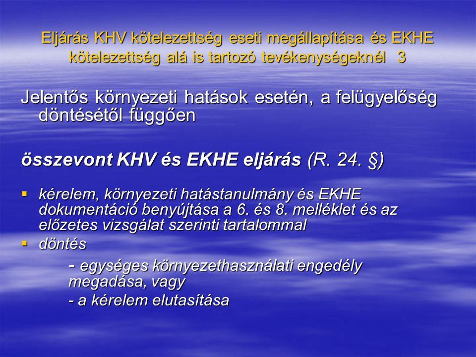 Eljárás KHV kötelezettség eseti megállapítása és EKHE kötelezettség alá is tartozó tevékenységeknél 3 Jelentős környezeti hatások esetén, a felügyelőség döntésétől függően összevont KHV és EKHE eljárás (R.