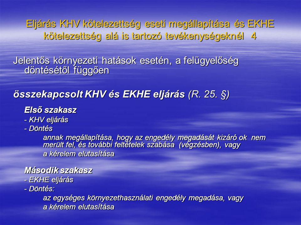 Eljárás KHV kötelezettség eseti megállapítása és EKHE kötelezettség alá is tartozó tevékenységeknél 4 Jelentős környezeti hatások esetén, a felügyelőség döntésétől függően összekapcsolt KHV és EKHE eljárás (R.