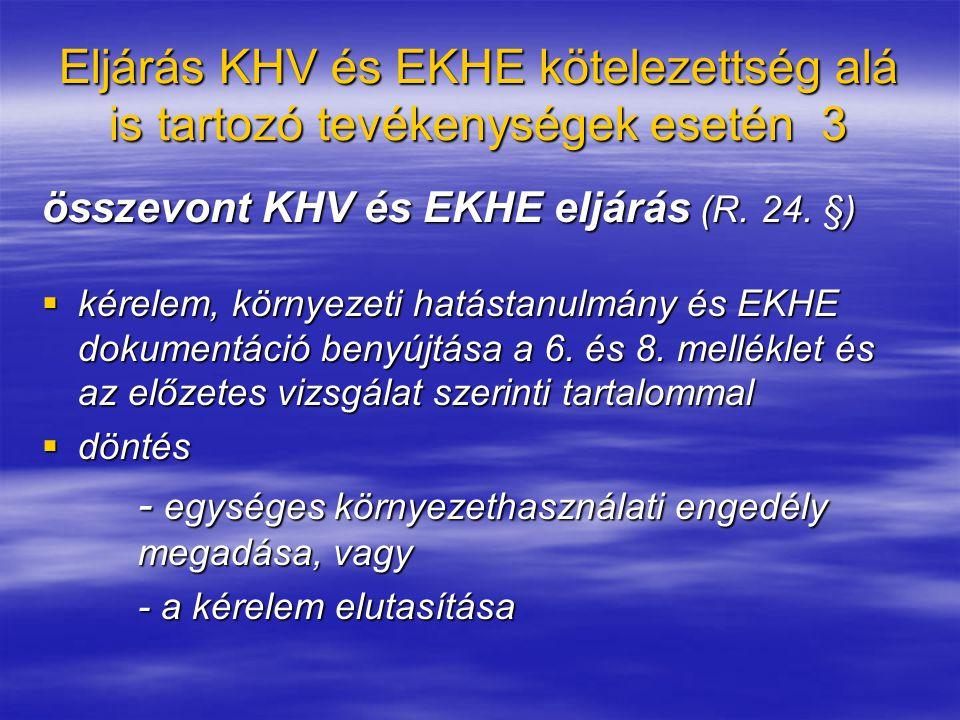 Eljárás KHV és EKHE kötelezettség alá is tartozó tevékenységek esetén 3 összevont KHV és EKHE eljárás (R.