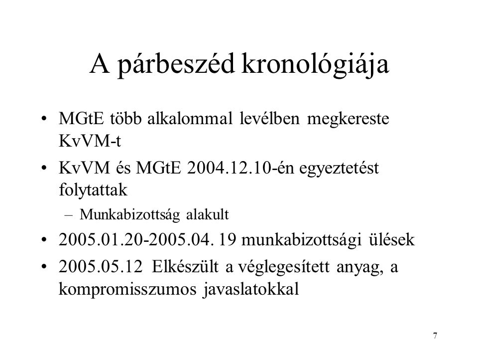 7 A párbeszéd kronológiája MGtE több alkalommal levélben megkereste KvVM-t KvVM és MGtE 2004.12.10-én egyeztetést folytattak –Munkabizottság alakult 2