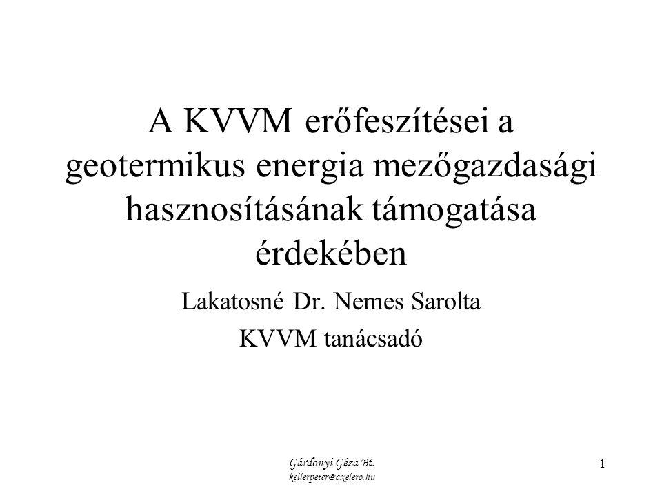 Gárdonyi Géza Bt. kellerpeter@axelero.hu 1 A KVVM erőfeszítései a geotermikus energia mezőgazdasági hasznosításának támogatása érdekében Lakatosné Dr.
