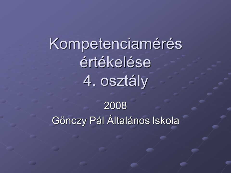 Kompetenciamérés értékelése 4. osztály 2008 Gönczy Pál Általános Iskola