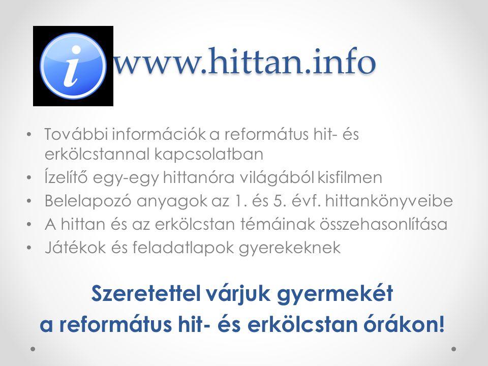www.hittan.info További információk a református hit- és erkölcstannal kapcsolatban Ízelítő egy-egy hittanóra világából kisfilmen Belelapozó anyagok a