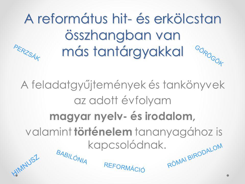 A református hit- és erkölcstan összhangban van más tantárgyakkal A feladatgyűjtemények és tankönyvek az adott évfolyam magyar nyelv- és irodalom, val