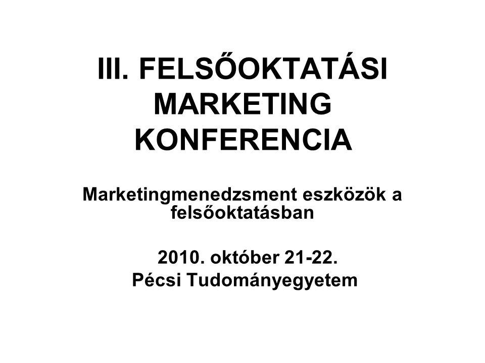 III. FELSŐOKTATÁSI MARKETING KONFERENCIA Marketingmenedzsment eszközök a felsőoktatásban 2010.