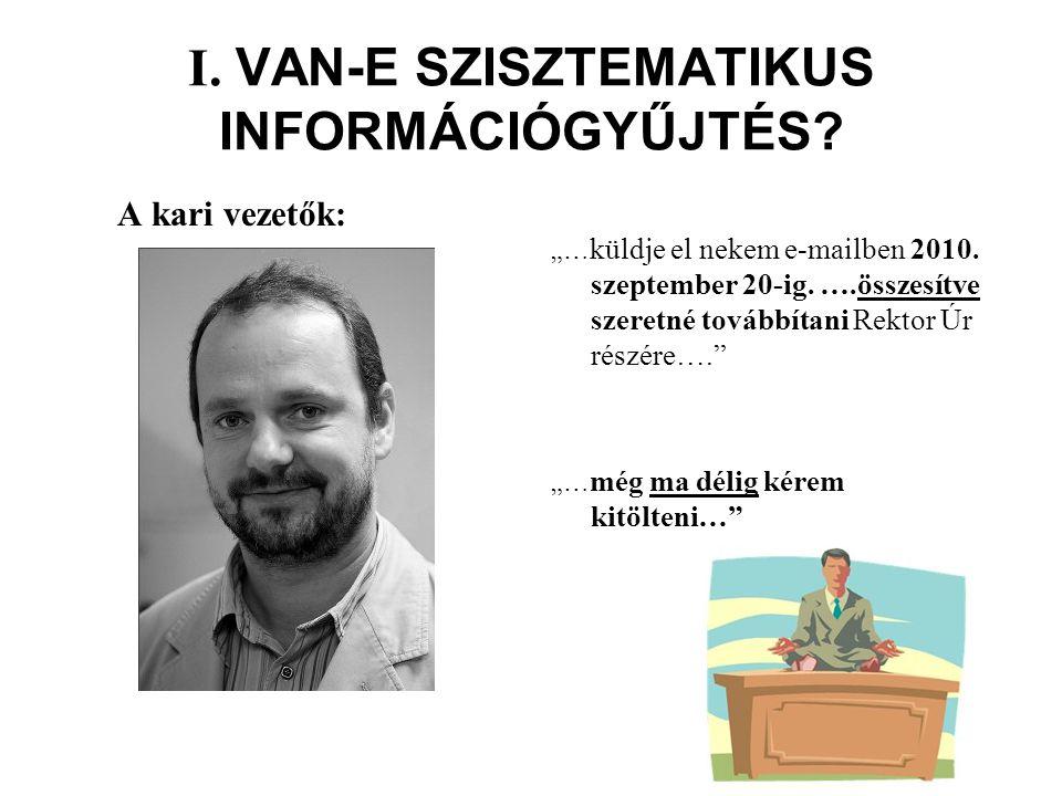 """I. VAN-E SZISZTEMATIKUS INFORMÁCIÓGYŰJTÉS. A kari vezetők: """"… küldje el nekem e-mailben 2010."""