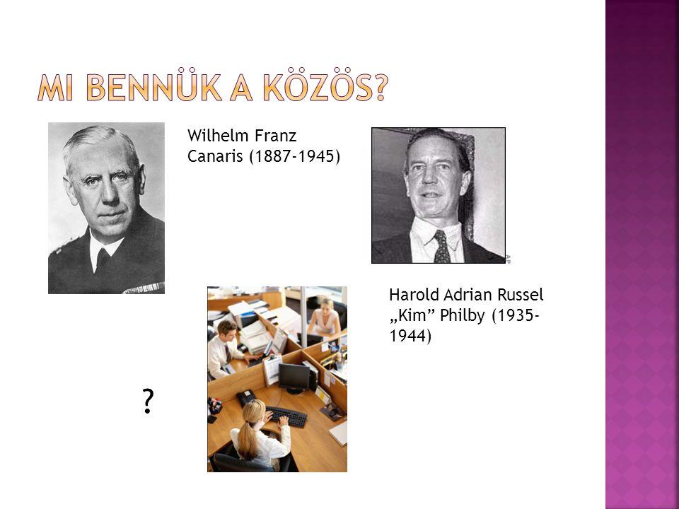 "Wilhelm Franz Canaris (1887-1945) Harold Adrian Russel ""Kim"" Philby (1935- 1944) ?"