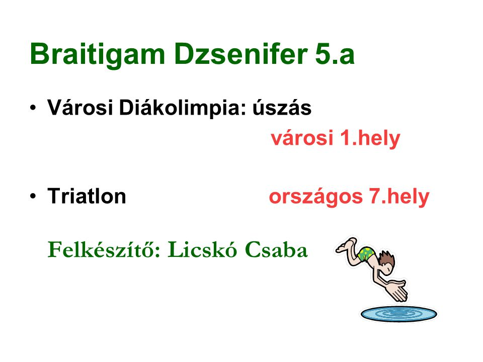 Braitigam Dzsenifer 5.a Városi Diákolimpia: úszás városi 1.hely Triatlon országos 7.hely Felkészítő: Licskó Csaba