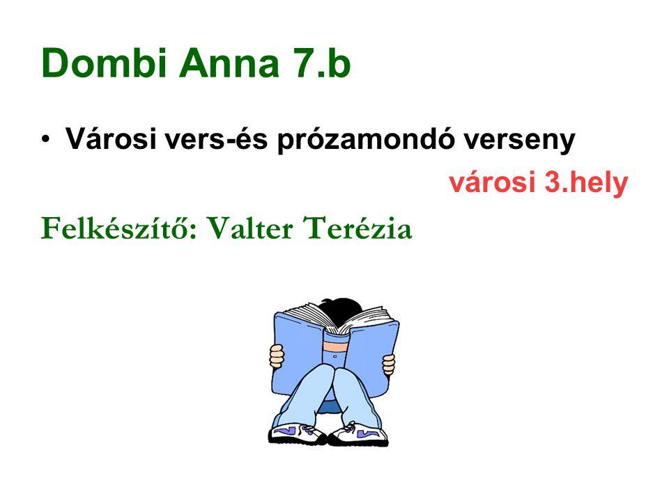 Dombi Anna 7.b Városi vers-és prózamondó verseny városi 3.hely Felkészítő: Valter Terézia
