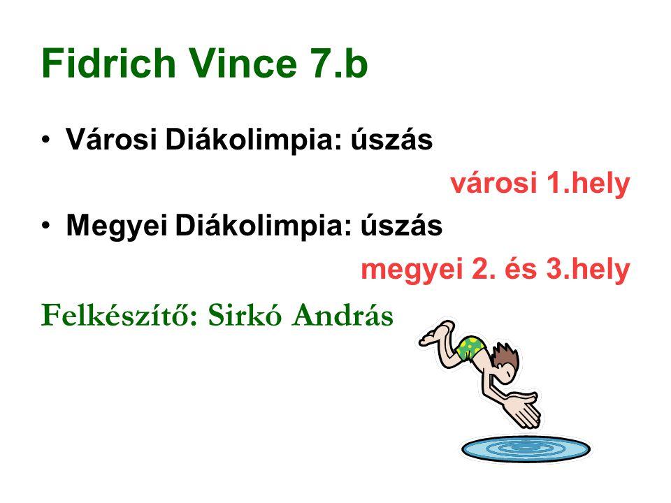 Fidrich Vince 7.b Városi Diákolimpia: úszás városi 1.hely Megyei Diákolimpia: úszás megyei 2. és 3.hely Felkészítő: Sirkó András