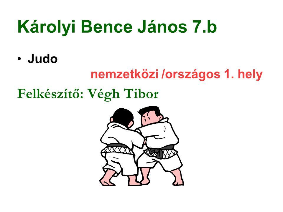 Károlyi Bence János 7.b Judo nemzetközi /országos 1. hely Felkészítő: Végh Tibor