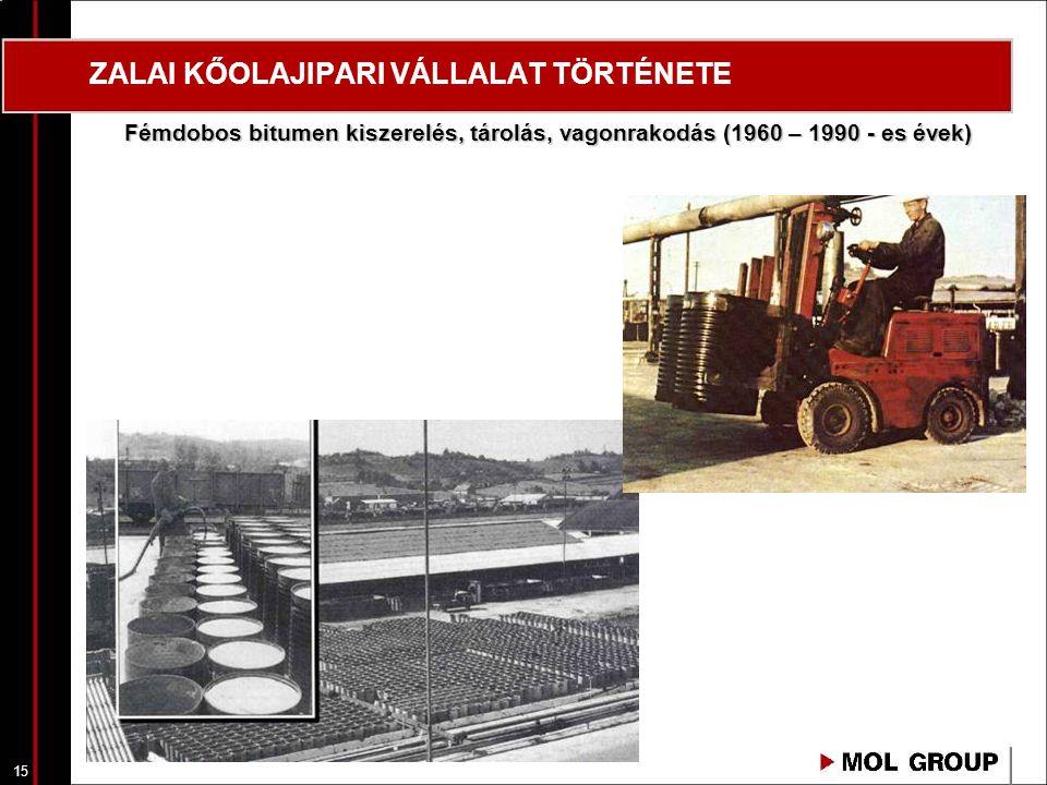 15 ZALAI KŐOLAJIPARI VÁLLALAT TÖRTÉNETE Fémdobos bitumen kiszerelés, tárolás, vagonrakodás (1960 – 1990 - es évek)