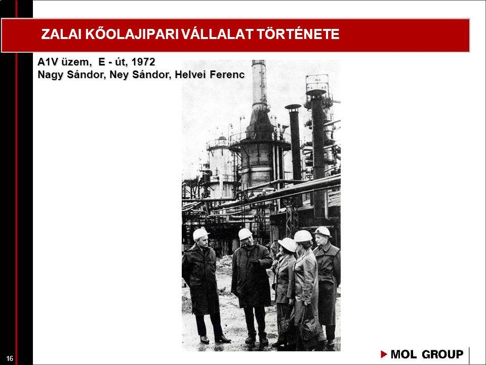 16 ZALAI KŐOLAJIPARI VÁLLALAT TÖRTÉNETE A1V üzem, E - út, 1972 Nagy Sándor, Ney Sándor, Helvei Ferenc