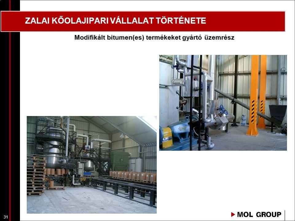 31 ZALAI KŐOLAJIPARI VÁLLALAT TÖRTÉNETE Modifikált bitumen(es) termékeket gyártó üzemrész