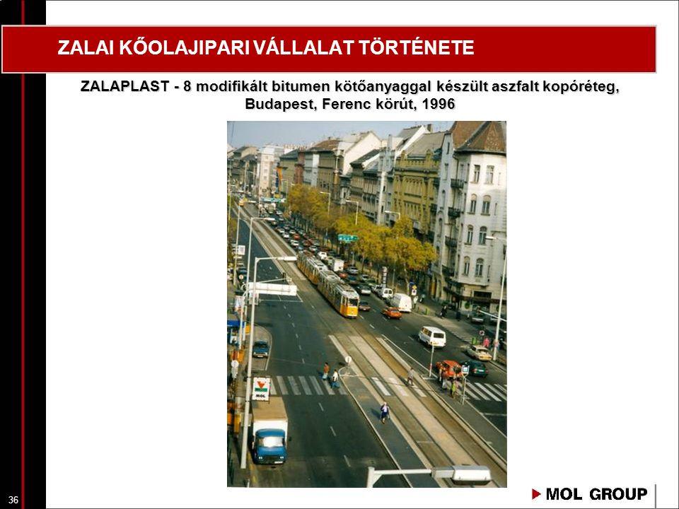 36 ZALAI KŐOLAJIPARI VÁLLALAT TÖRTÉNETE ZALAPLAST - 8 modifikált bitumen kötőanyaggal készült aszfalt kopóréteg, Budapest, Ferenc körút, 1996