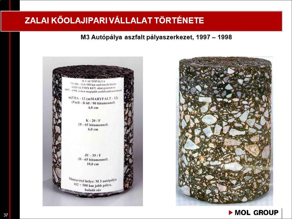 37 ZALAI KŐOLAJIPARI VÁLLALAT TÖRTÉNETE M3 Autópálya aszfalt pályaszerkezet, 1997 – 1998