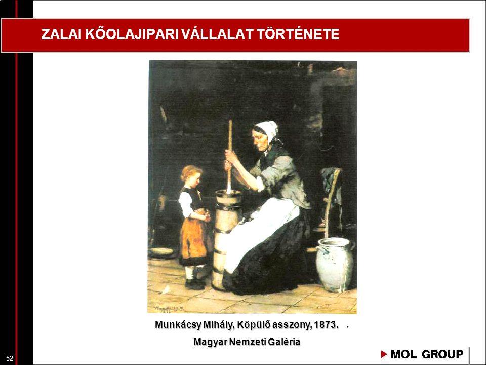 52 ZALAI KŐOLAJIPARI VÁLLALAT TÖRTÉNETE Munkácsy Mihály, Köpülő asszony, 1873. Magyar Nemzeti Galéria
