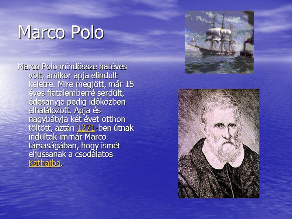Marco Polo Marco Polo mindössze hatéves volt, amikor apja elindult keletre.