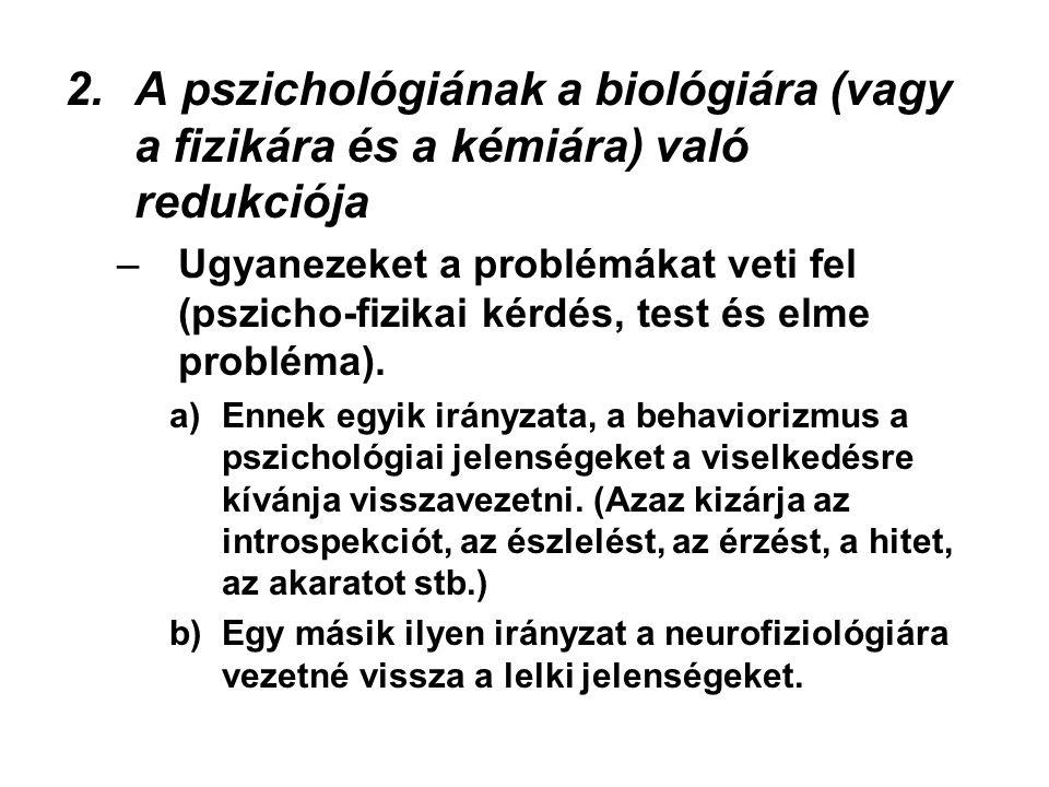 2.A pszichológiának a biológiára (vagy a fizikára és a kémiára) való redukciója –Ugyanezeket a problémákat veti fel (pszicho-fizikai kérdés, test és elme probléma).