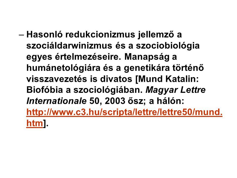 –Hasonló redukcionizmus jellemző a szociáldarwinizmus és a szociobiológia egyes értelmezéseire.